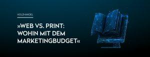 Wohin mit dem Marketingbudget zwischen Web und Print? Eine Empfehlung von OPUS Marketing.