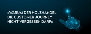 OPUS Marketing / Blog / Customer Journey im Holzhandel / Teaser