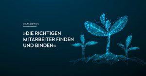 OPUS Marketing / Blog / Grüne Branche / Die richtigen Mitarbeiter finden und binden