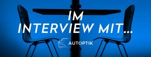 OPUS Marketing / Blog / Im Interview mit AutOptik Bayreuth